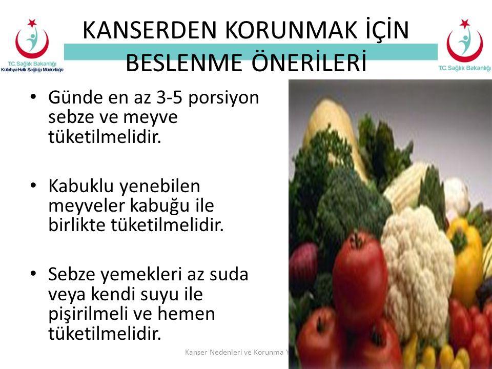 KANSERDEN KORUNMAK İÇİN BESLENME ÖNERİLERİ Günde en az 3-5 porsiyon sebze ve meyve tüketilmelidir.