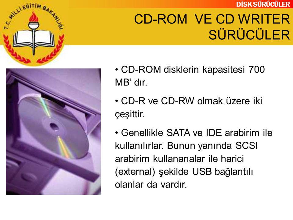 DİSK SÜRÜCÜLER CD-ROM VE CD WRITER SÜRÜCÜLER CD-ROM disklerin kapasitesi 700 MB' dır. CD-R ve CD-RW olmak üzere iki çeşittir. Genellikle SATA ve IDE a