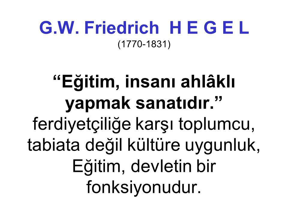Johann Friedrich HERBART (1776-1841) Eğitimin amacı ahlâktır.