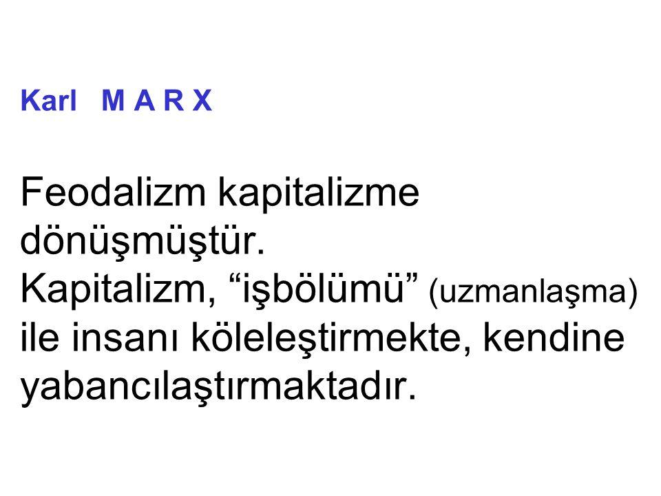 Karl M A R X İnsan, çok yönlü ve derin duygulu yetiştirilmelidir (şahsiyet bütünlüğü).