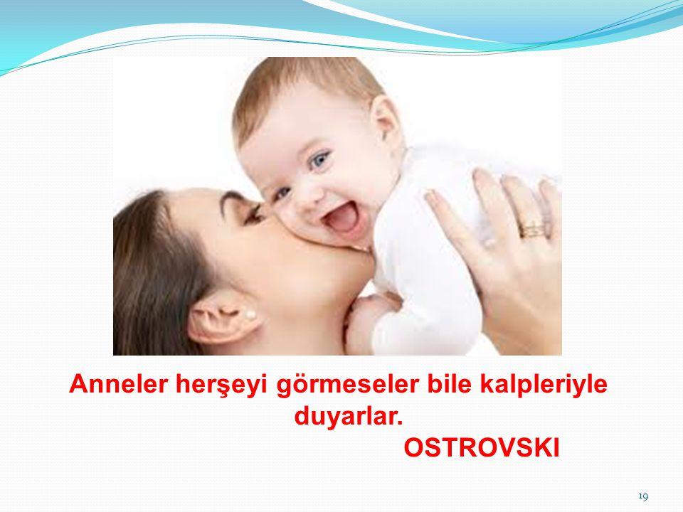 Anneler herşeyi görmeseler bile kalpleriyle duyarlar. OSTROVSKI 19