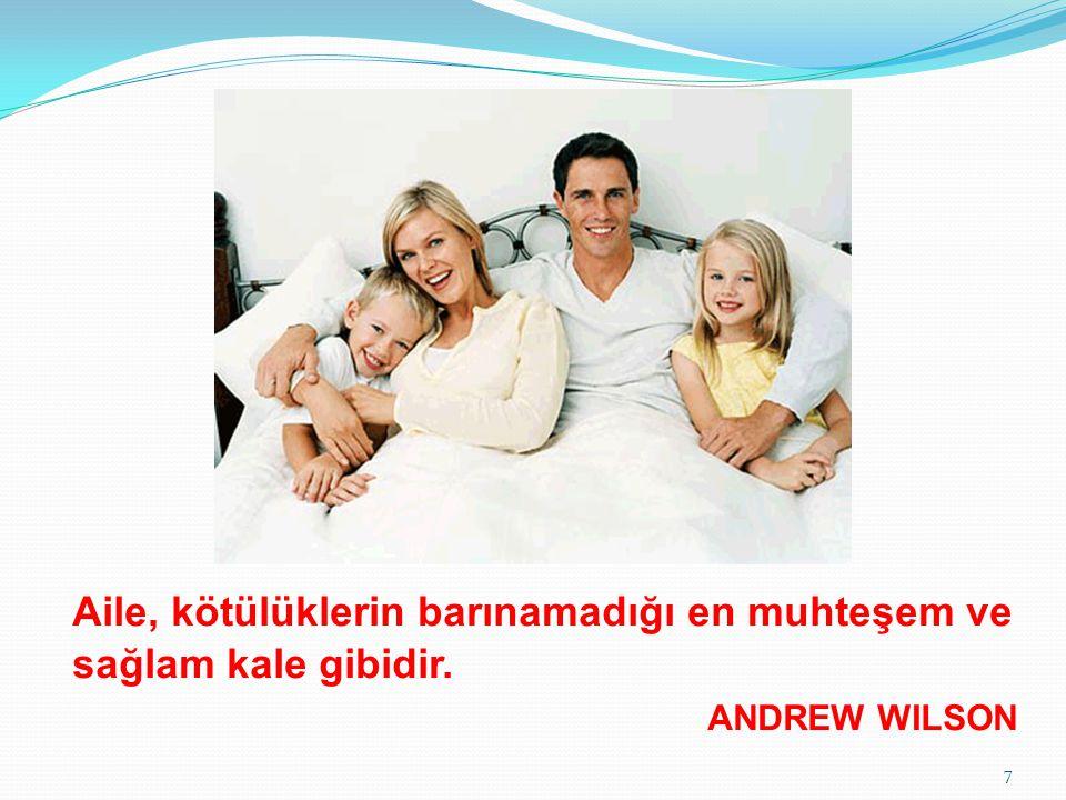 Aile, kötülüklerin barınamadığı en muhteşem ve sağlam kale gibidir. ANDREW WILSON 7
