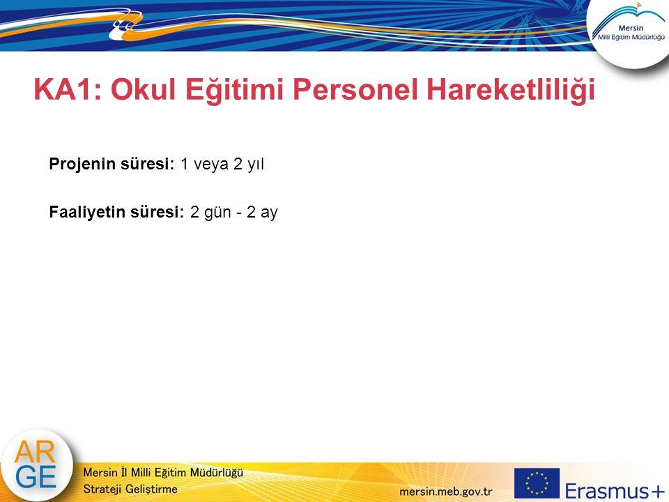 KA1: Okul Eğitimi Personel Hareketliliği Projenin süresi: 1 veya 2 yıl Faaliyetin süresi: 2 gün - 2 ay