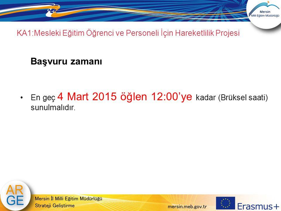 KA1:Mesleki Eğitim Öğrenci ve Personeli İçin Hareketlilik Projesi Başvuru zamanı En geç 4 Mart 2015 öğlen 12:00'ye kadar (Brüksel saati) sunulmalıdır.