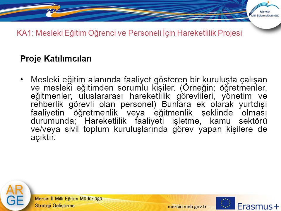 KA1: Mesleki Eğitim Öğrenci ve Personeli İçin Hareketlilik Projesi Proje Katılımcıları Mesleki eğitim alanında faaliyet gösteren bir kuruluşta çalışan