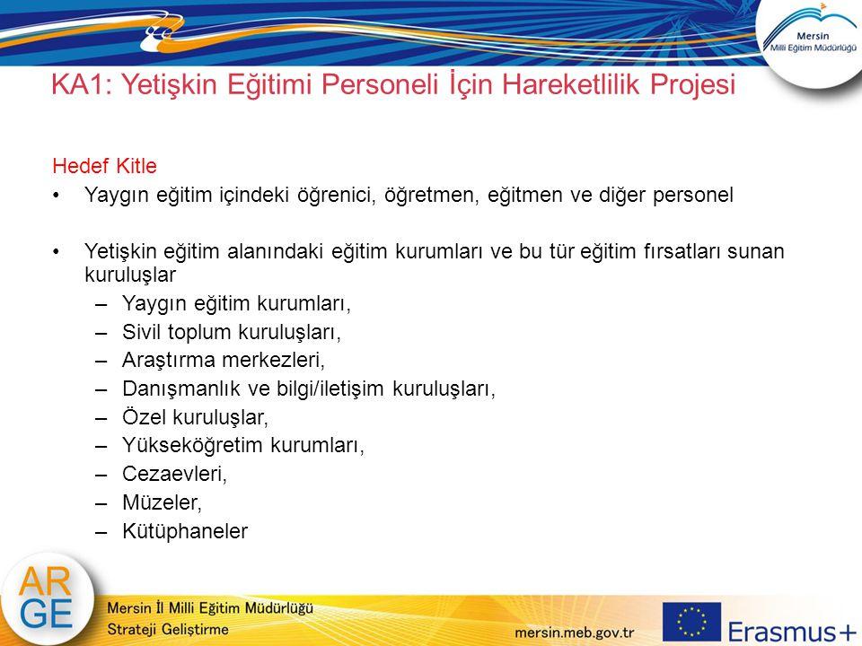 KA1: Yetişkin Eğitimi Personeli İçin Hareketlilik Projesi Hedef Kitle Yaygın eğitim içindeki öğrenici, öğretmen, eğitmen ve diğer personel Yetişkin eğ