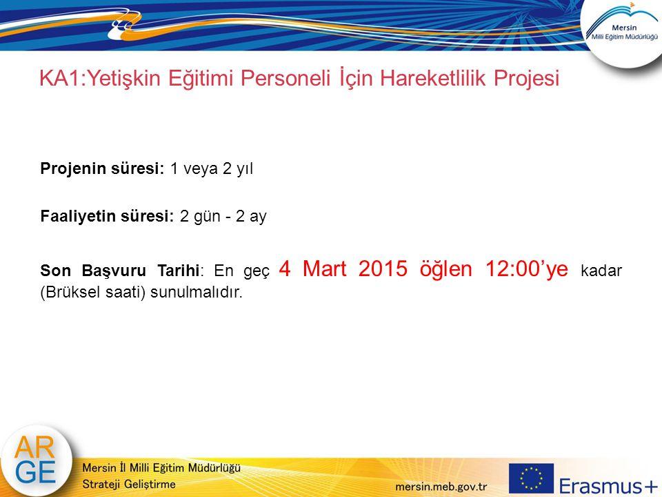 KA1:Yetişkin Eğitimi Personeli İçin Hareketlilik Projesi Projenin süresi: 1 veya 2 yıl Faaliyetin süresi: 2 gün - 2 ay Son Başvuru Tarihi: En geç 4 Ma