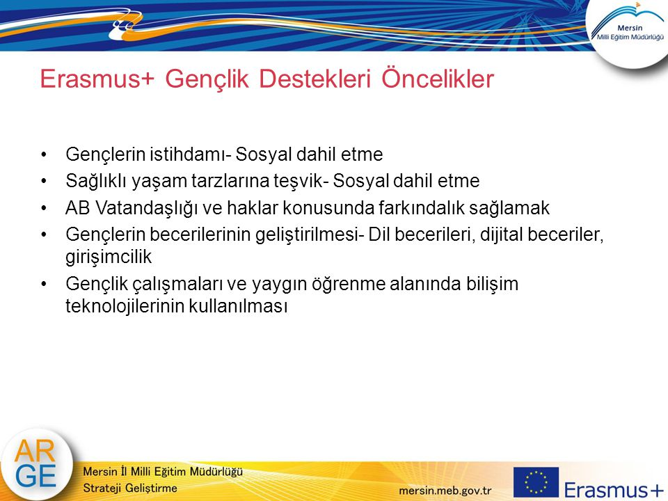Erasmus+ Gençlik Destekleri Öncelikler Gençlerin istihdamı- Sosyal dahil etme Sağlıklı yaşam tarzlarına teşvik- Sosyal dahil etme AB Vatandaşlığı ve h