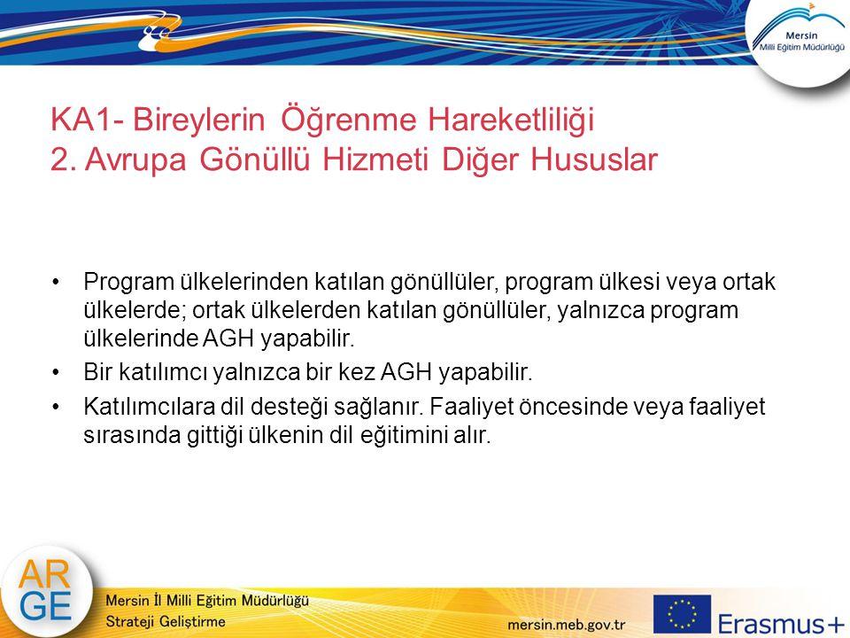 KA1- Bireylerin Öğrenme Hareketliliği 2. Avrupa Gönüllü Hizmeti Diğer Hususlar Program ülkelerinden katılan gönüllüler, program ülkesi veya ortak ülke