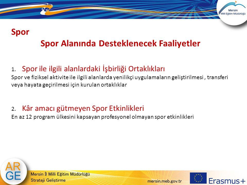 Spor Spor Alanında Desteklenecek Faaliyetler 1. Spor ile ilgili alanlardaki İşbirliği Ortaklıkları Spor ve fiziksel aktivite ile ilgili alanlarda yeni