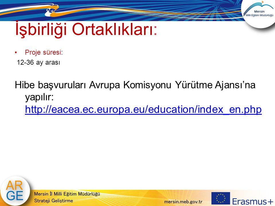 İşbirliği Ortaklıkları: Proje süresi: 12-36 ay arası Hibe başvuruları Avrupa Komisyonu Yürütme Ajansı'na yapılır: http://eacea.ec.europa.eu/education/