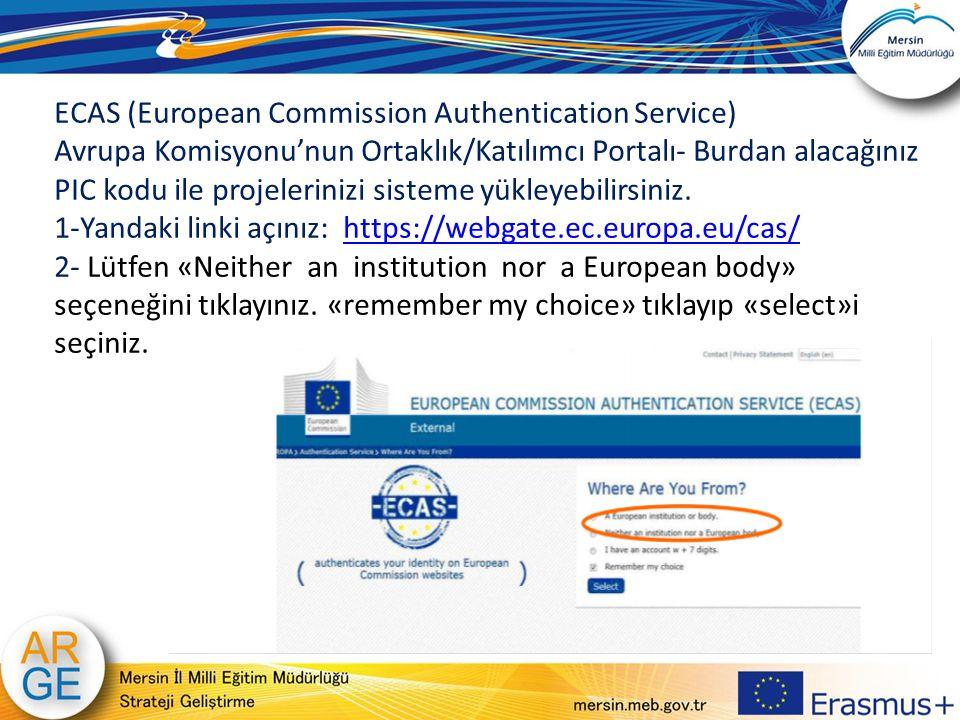 ECAS (European Commission Authentication Service) Avrupa Komisyonu'nun Ortaklık/Katılımcı Portalı- Burdan alacağınız PIC kodu ile projelerinizi sistem
