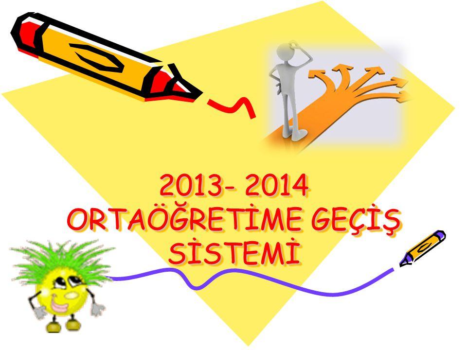 2013- 2014 ORTAÖĞRETİME GEÇİŞ SİSTEMİ