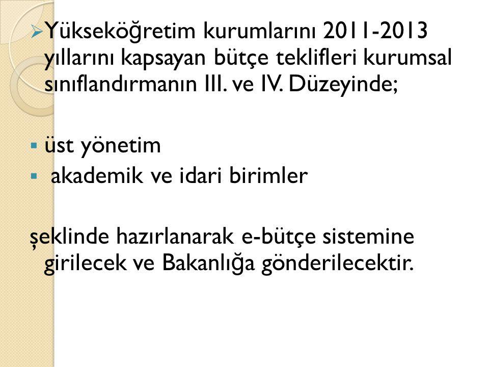  Yüksekö ğ retim kurumlarını 2011-2013 yıllarını kapsayan bütçe teklifleri kurumsal sınıflandırmanın III. ve IV. Düzeyinde;  üst yönetim  akademik