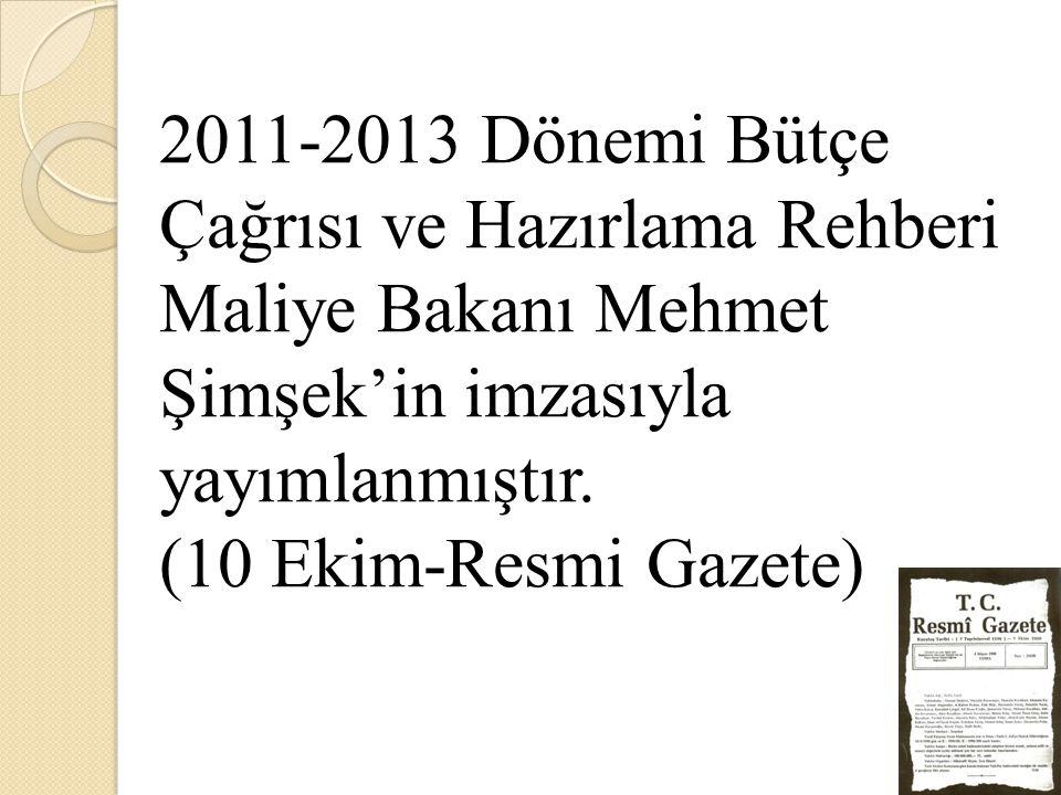 2011-2013 Dönemi Bütçe Çağrısı ve Hazırlama Rehberi Maliye Bakanı Mehmet Şimşek'in imzasıyla yayımlanmıştır. (10 Ekim-Resmi Gazete)