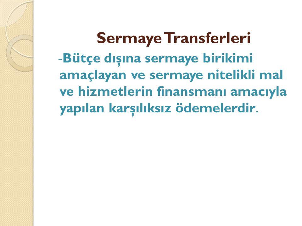 Sermaye Transferleri - Bütçe dışına sermaye birikimi amaçlayan ve sermaye nitelikli mal ve hizmetlerin finansmanı amacıyla yapılan karşılıksız ödemele