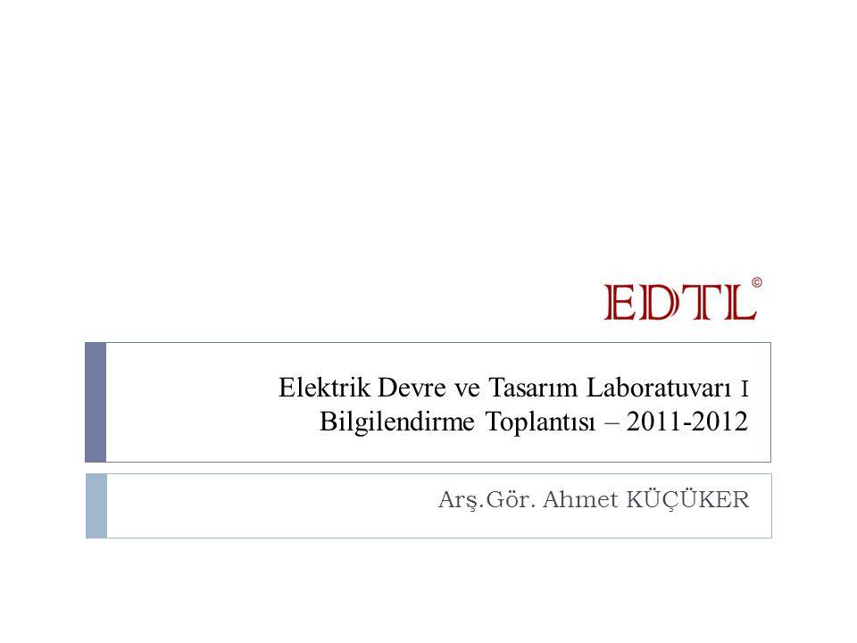 Elektrik Devre ve Tasarım Laboratuvarı I Bilgilendirme Toplantısı – 2011-2012 Arş.Gör.
