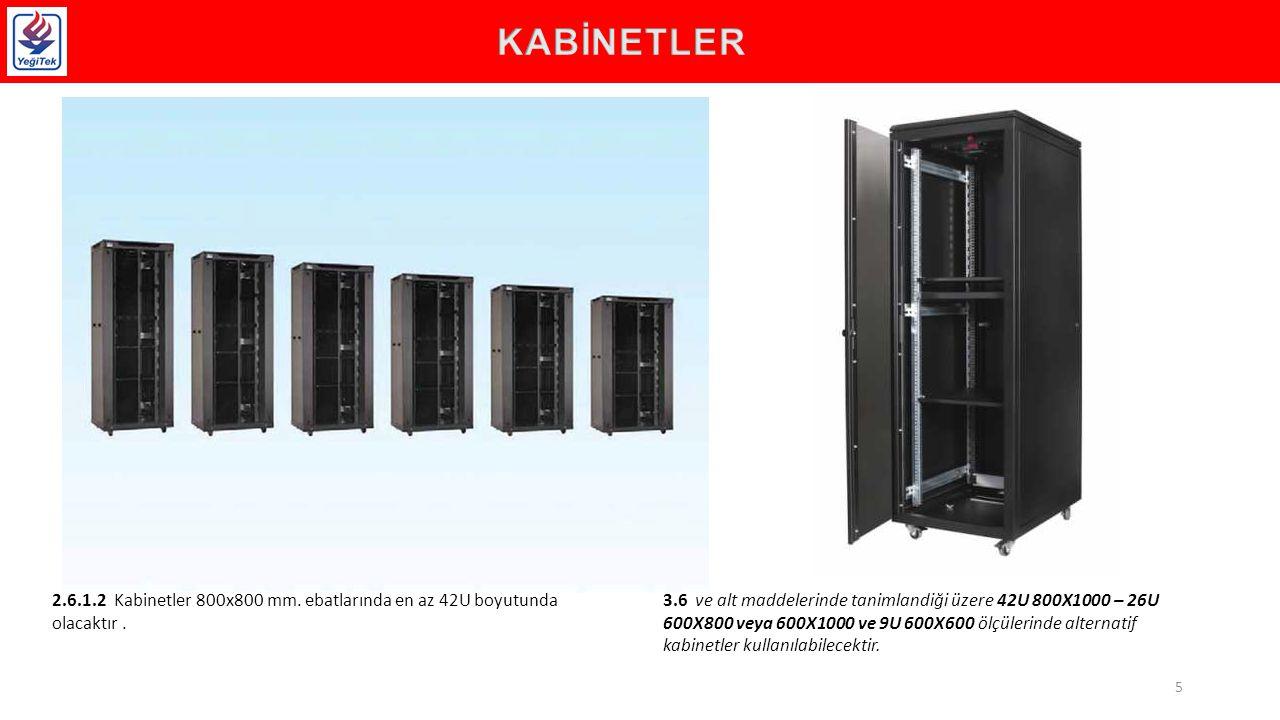 2.6.1.2 Kabinetler 800x800 mm.ebatlarında en az 42U boyutunda olacaktır.