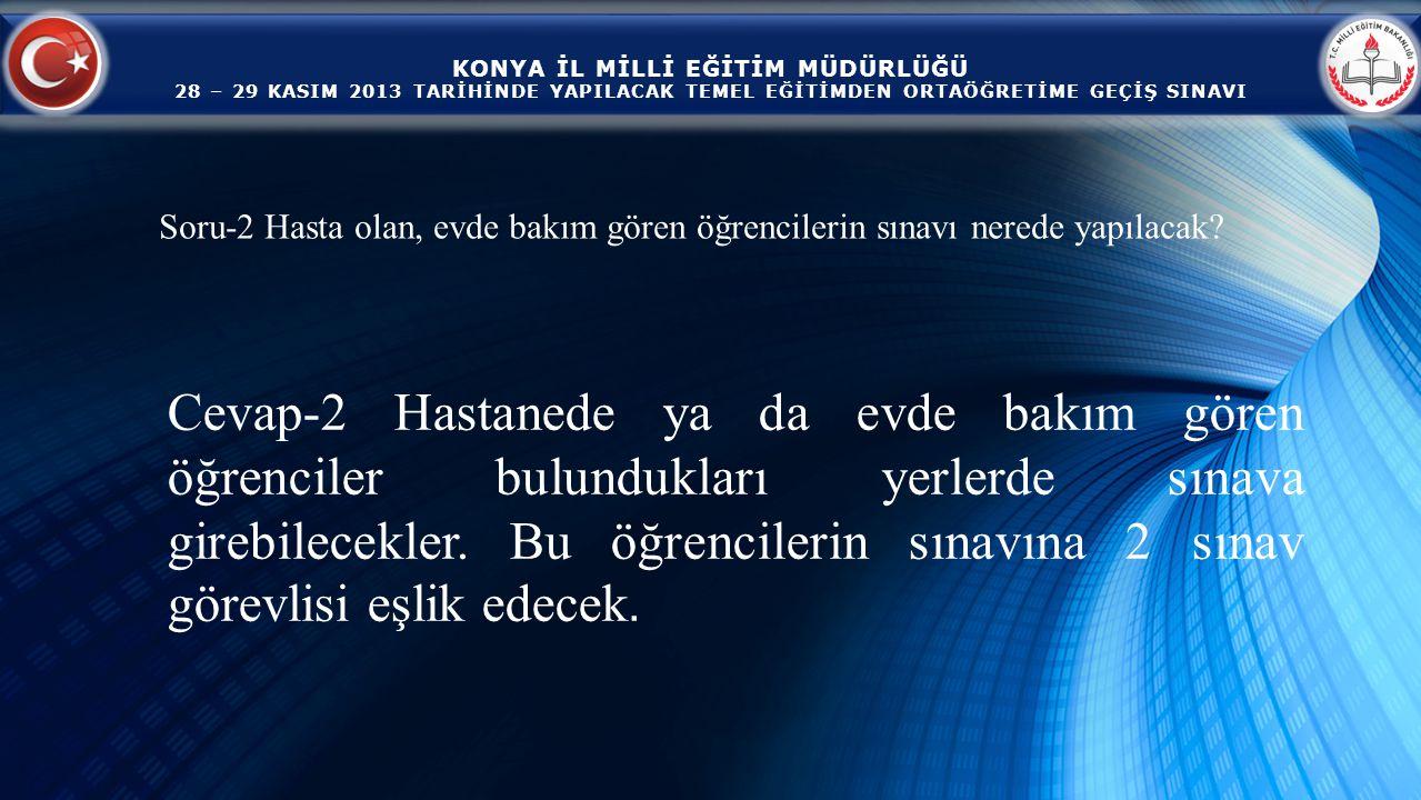KONYA İL MİLLİ EĞİTİM MÜDÜRLÜĞÜ 28 – 29 KASIM 2013 TARİHİNDE YAPILACAK TEMEL EĞİTİMDEN ORTAÖĞRETİME GEÇİŞ SINAVI Cevap-3 İl-ilçe milli eğitim müdürlükleri sınav evraklarının dağıtımı için kullanılacak olan araçları kendileri temin edecekler.