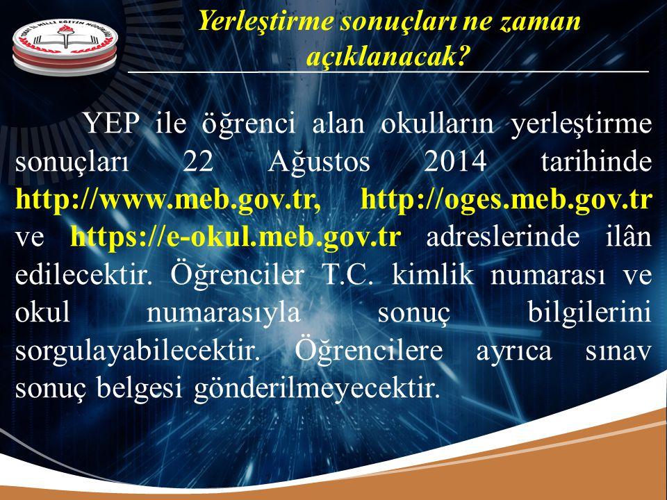 YEP ile öğrenci alan okulların yerleştirme sonuçları 22 Ağustos 2014 tarihinde http://www.meb.gov.tr, http://oges.meb.gov.tr ve https://e-okul.meb.gov