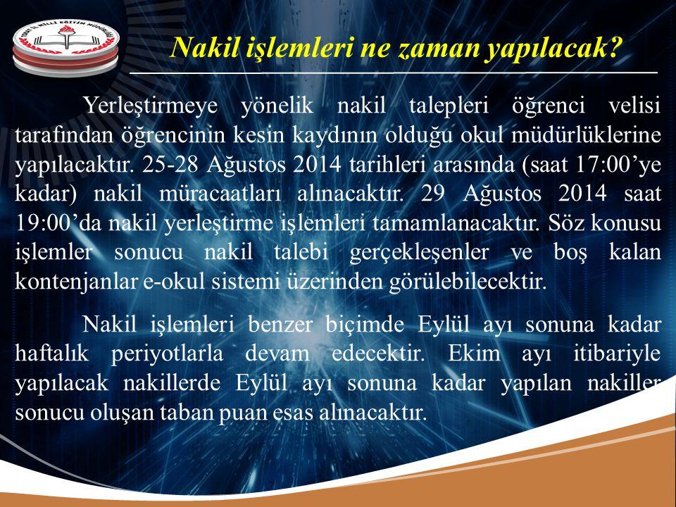 Yerleştirmeye yönelik nakil talepleri öğrenci velisi tarafından öğrencinin kesin kaydının olduğu okul müdürlüklerine yapılacaktır. 25-28 Ağustos 2014