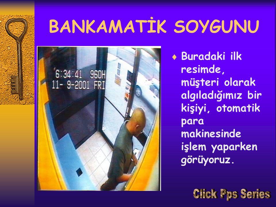 BANKAMATİK SOYGUNU  Buradaki ilk resimde, müşteri olarak algıladığımız bir kişiyi, otomatik para makinesinde işlem yaparken görüyoruz.