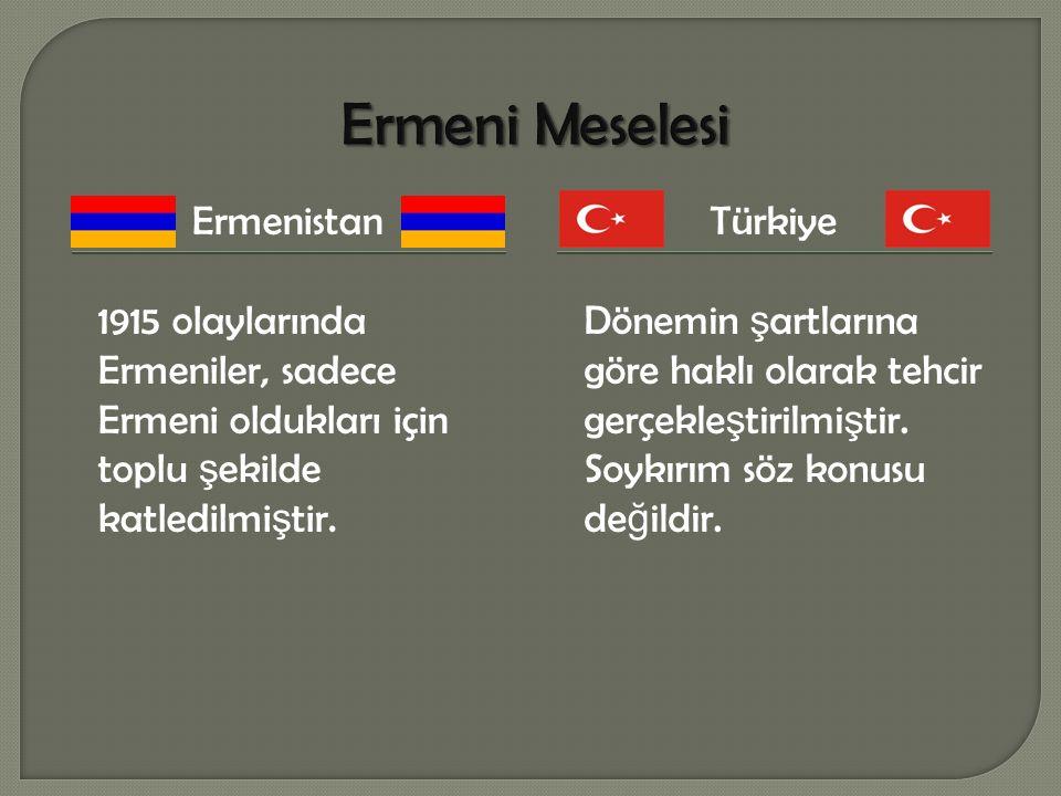 Ermenistan 1915 olaylarında Ermeniler, sadece Ermeni oldukları için toplu ş ekilde katledilmi ş tir.