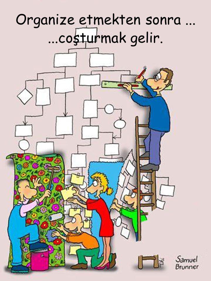 Organize etmekten sonra......coşturmak gelir.