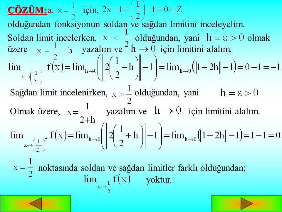 ÖRNEK: fonksiyonununve noktalarında limitlerinin olup olmadığını inceleyelim. ÇÖZÜM