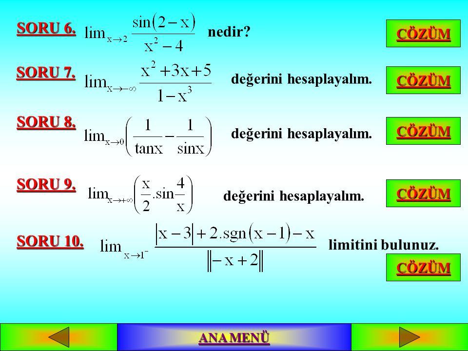 ÇÖZÜMLÜ TEST SORU 1. dir. in değeri nedir? SORU 2. dir. in değeri nedir? SORU 3. dür. için limit değeri ne olabilir? SORU 4. ın değeri nedir? SORU 5.
