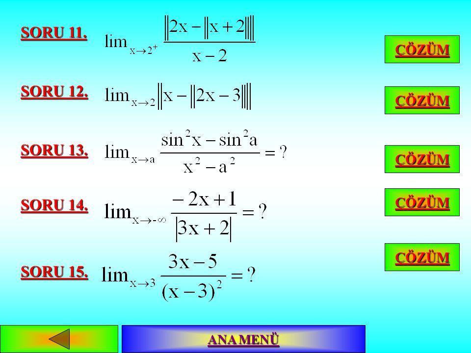 limitini bulunuz. SORU 6. nedir? SORU 7. değerini hesaplayalım. SORU 8. değerini hesaplayalım. SORU 9. değerini hesaplayalım. SORU 10. ÇÖZÜM ANA MENÜ