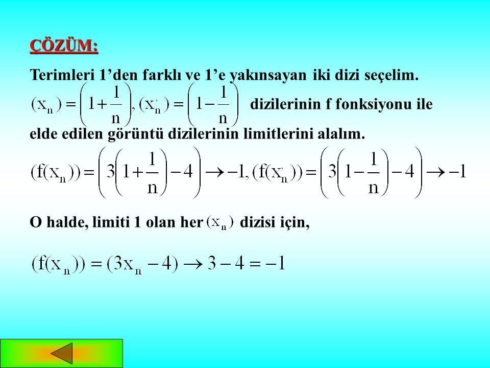 ÇÖZÜM: Terimleri 1'den farklı ve 1'e yakınsayan iki dizi seçelim.