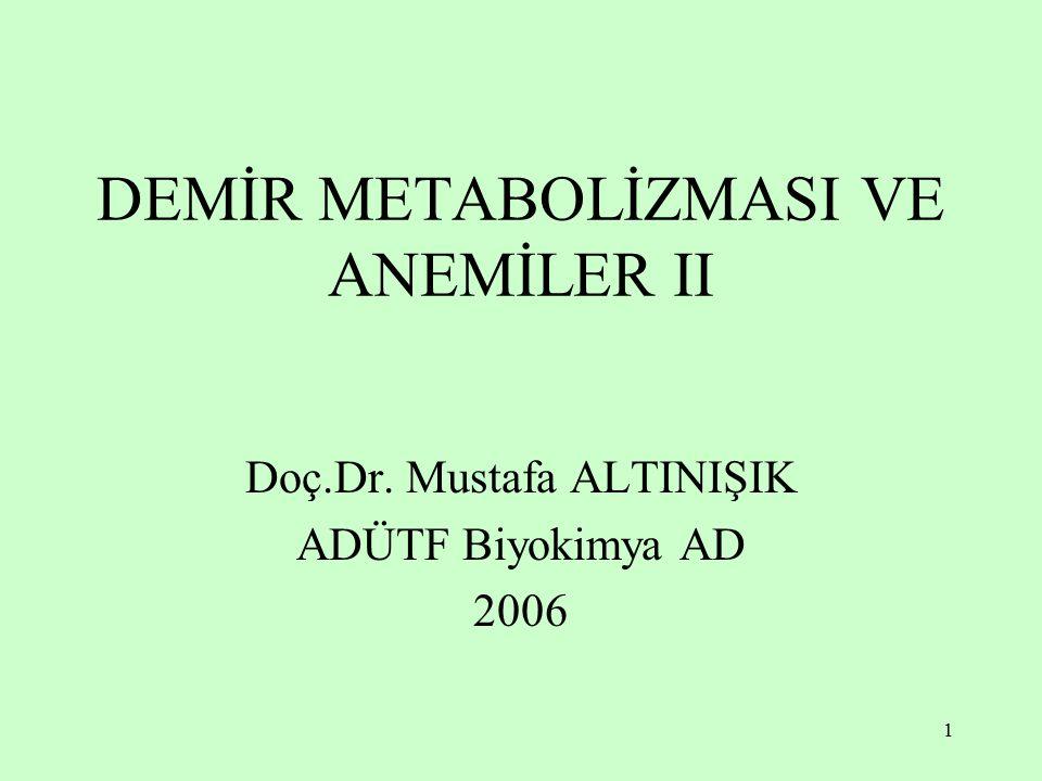 1 DEMİR METABOLİZMASI VE ANEMİLER II Doç.Dr. Mustafa ALTINIŞIK ADÜTF Biyokimya AD 2006