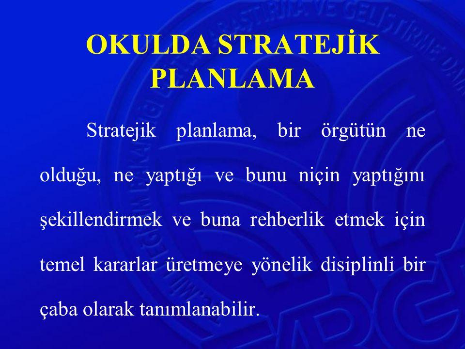 OKULDA STRATEJİK PLANLAMA Stratejik planlama, bir örgütün ne olduğu, ne yaptığı ve bunu niçin yaptığını şekillendirmek ve buna rehberlik etmek için te
