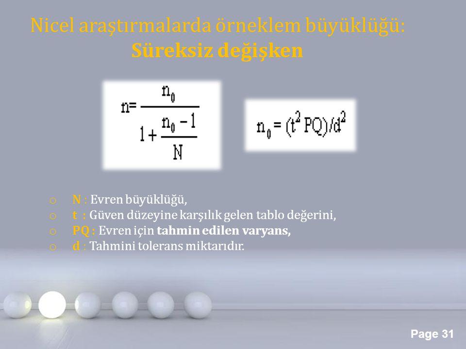 Page 31 Nicel araştırmalarda örneklem büyüklüğü: Süreksiz değişken o N : Evren büyüklüğü, o t : Güven düzeyine karşılık gelen tablo değerini, o PQ : E