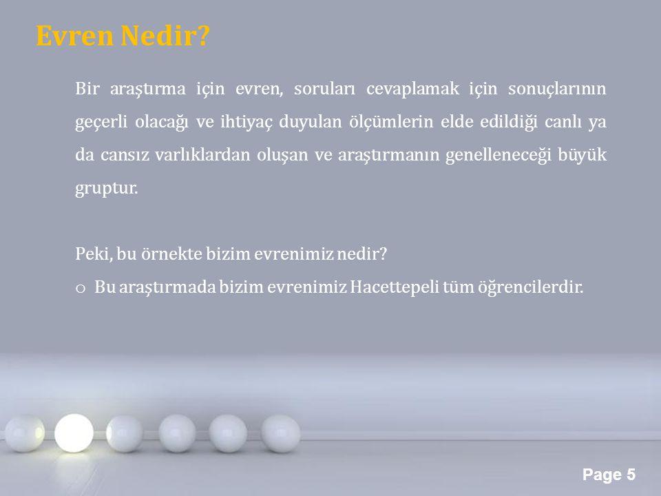 Page 5 Evren Nedir? Bir araştırma için evren, soruları cevaplamak için sonuçlarının geçerli olacağı ve ihtiyaç duyulan ölçümlerin elde edildiği canlı