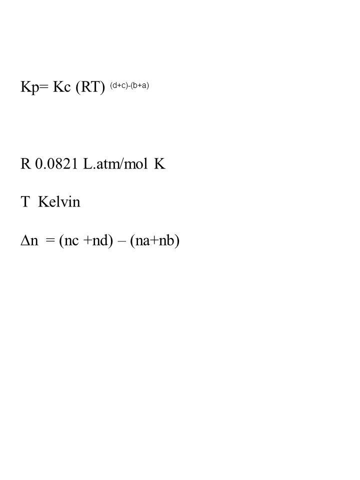 R 0.0821 L.atm/mol K T Kelvin ∆n = (nc +nd) – (na+nb)