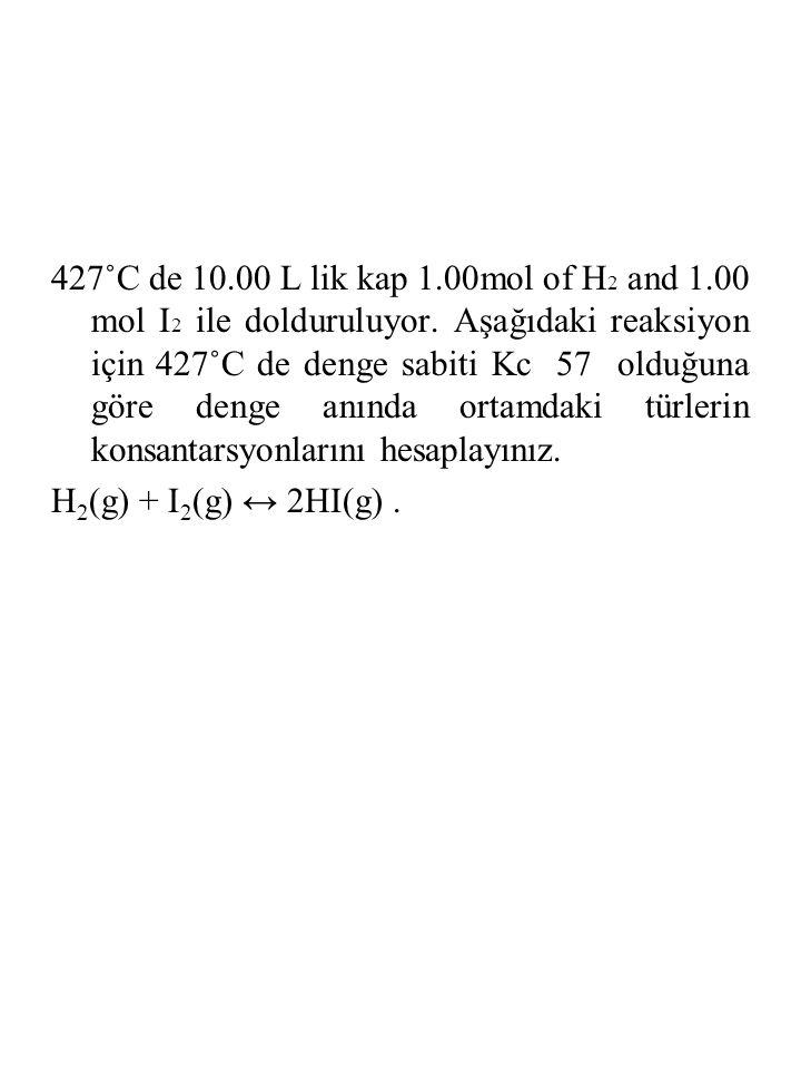427˚C de 10.00 L lik kap 1.00mol of H 2 and 1.00 mol I 2 ile dolduruluyor. Aşağıdaki reaksiyon için 427˚C de denge sabiti Kc 57 olduğuna göre denge an