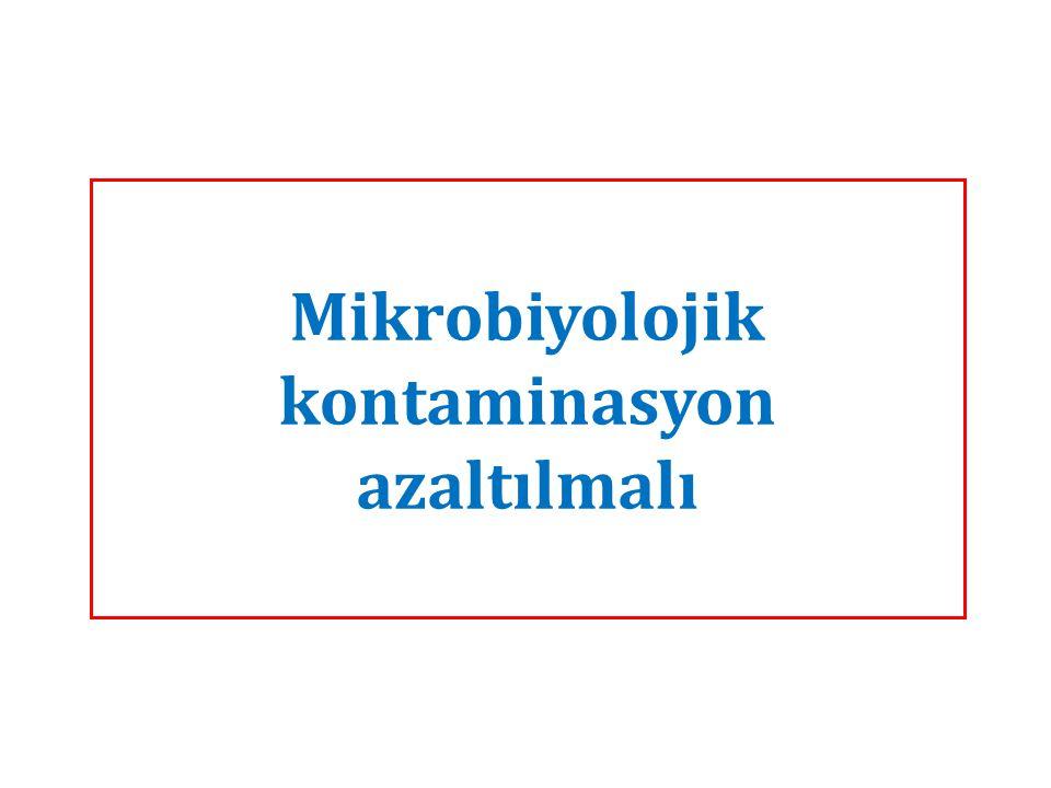 Mikrobiyolojik kontaminasyon azaltılmalı