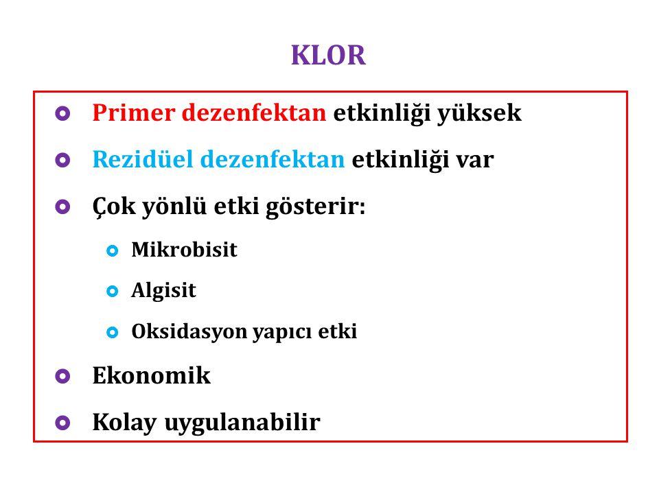 KLOR  Primer dezenfektan etkinliği yüksek  Rezidüel dezenfektan etkinliği var  Çok yönlü etki gösterir:  Mikrobisit  Algisit  Oksidasyon yapıcı