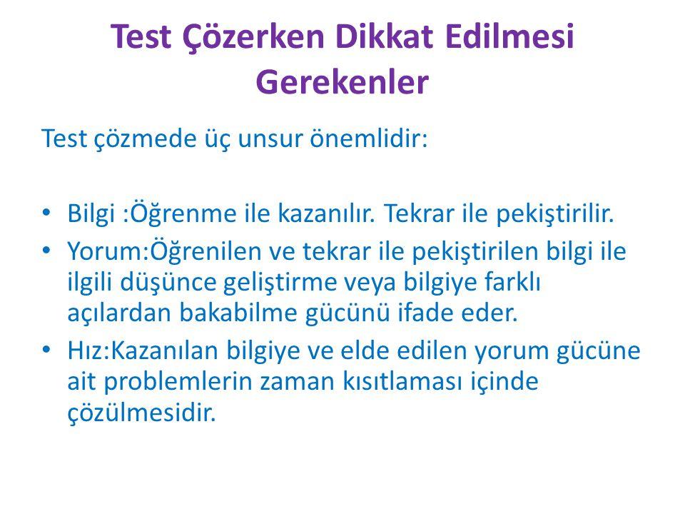 Test Çözerken Dikkat Edilmesi Gerekenler Test çözmede üç unsur önemlidir: Bilgi :Öğrenme ile kazanılır. Tekrar ile pekiştirilir. Yorum:Öğrenilen ve te