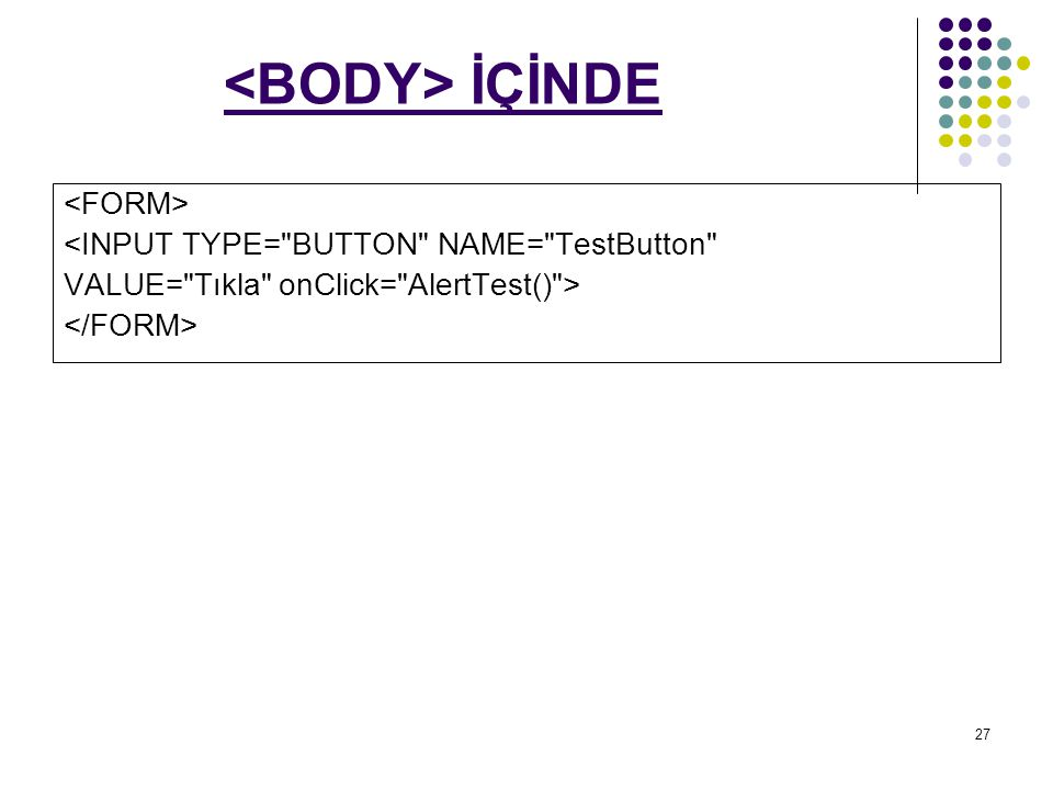 27 İÇİNDE <INPUT TYPE= BUTTON NAME= TestButton VALUE= Tıkla onClick= AlertTest() >