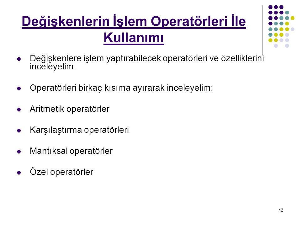 42 Değişkenlerin İşlem Operatörleri İle Kullanımı Değişkenlere işlem yaptırabilecek operatörleri ve özelliklerini inceleyelim.