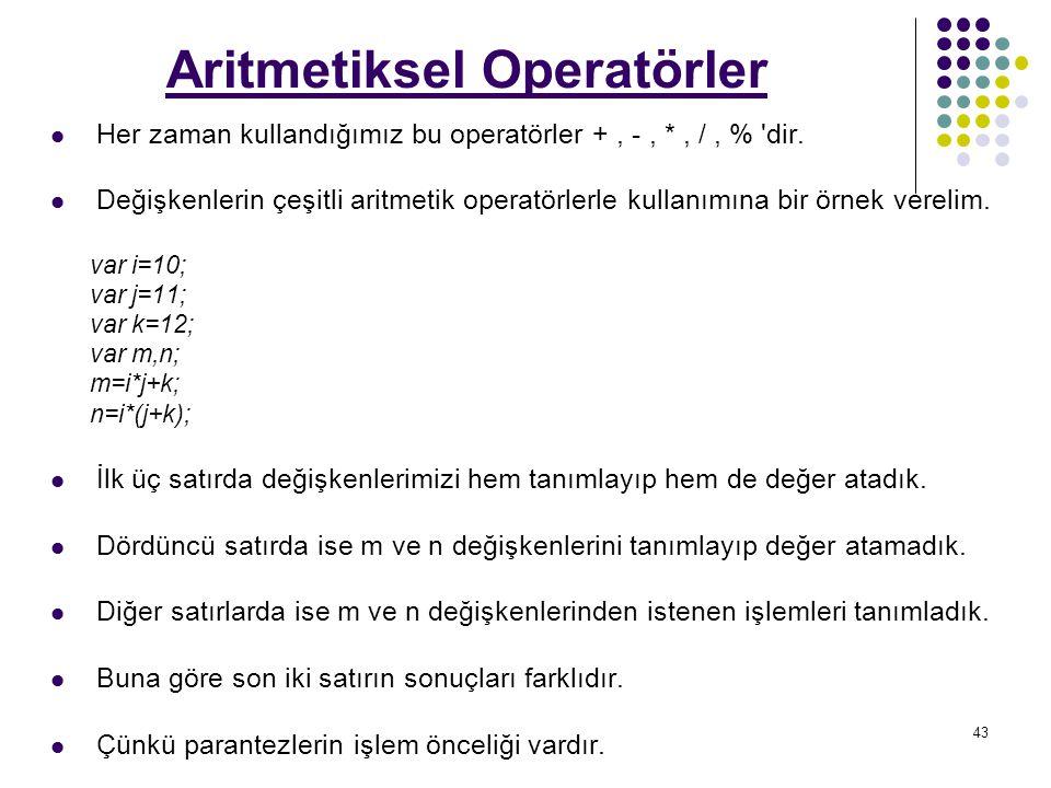 43 Aritmetiksel Operatörler Her zaman kullandığımız bu operatörler +, -, *, /, % dir.