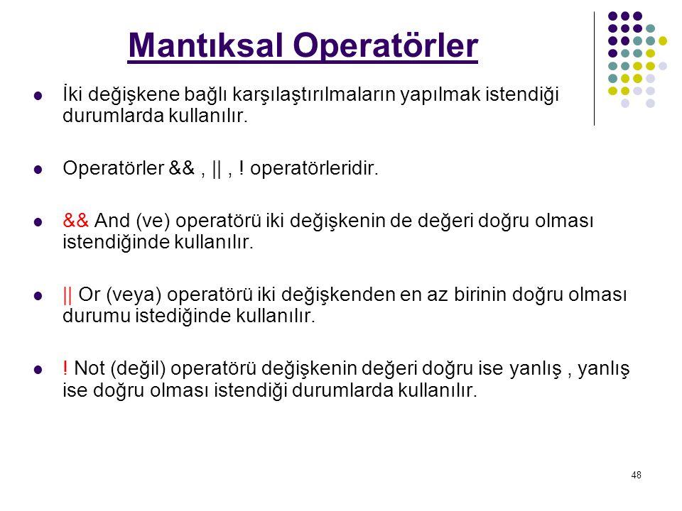 48 Mantıksal Operatörler İki değişkene bağlı karşılaştırılmaların yapılmak istendiği durumlarda kullanılır.