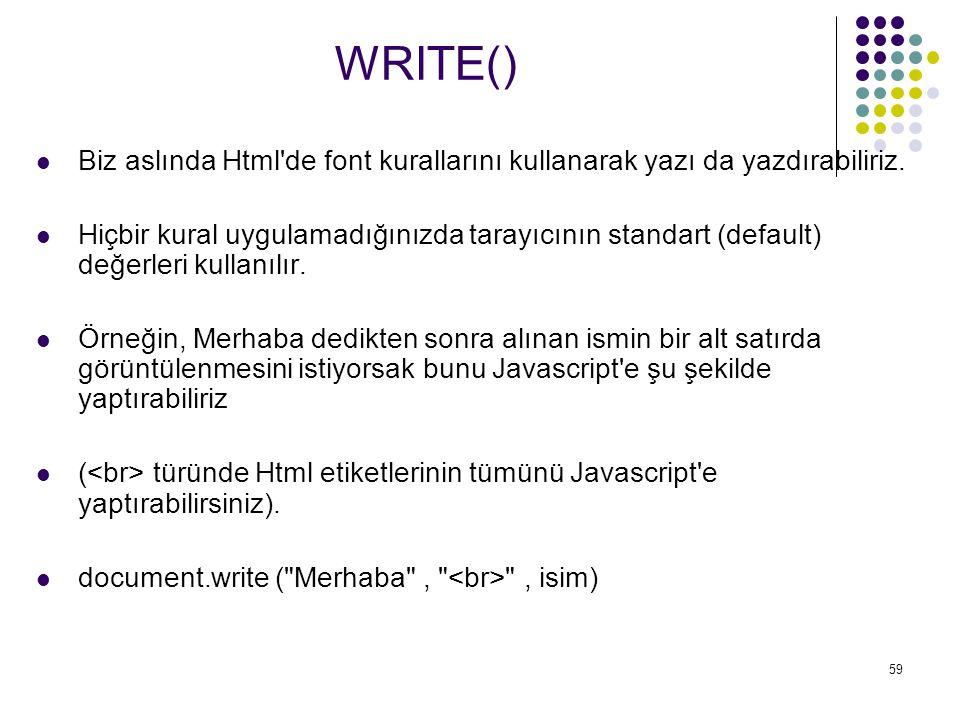 59 Biz aslında Html de font kurallarını kullanarak yazı da yazdırabiliriz.