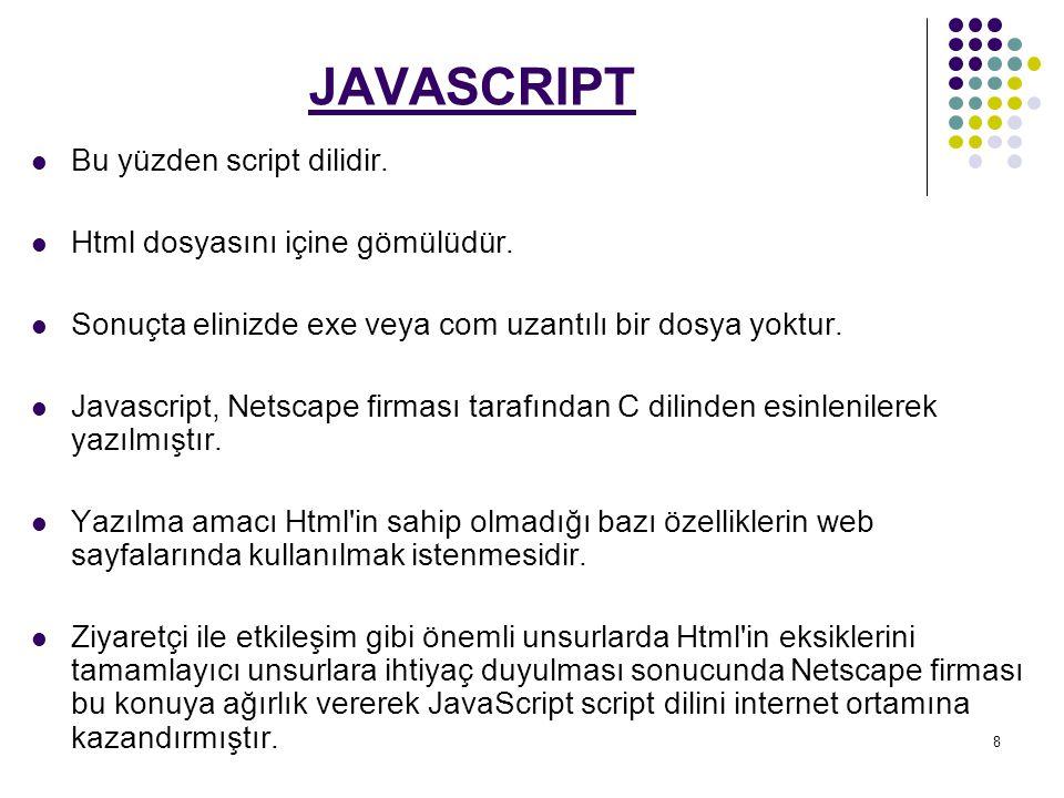 8 JAVASCRIPT Bu yüzden script dilidir.Html dosyasını içine gömülüdür.