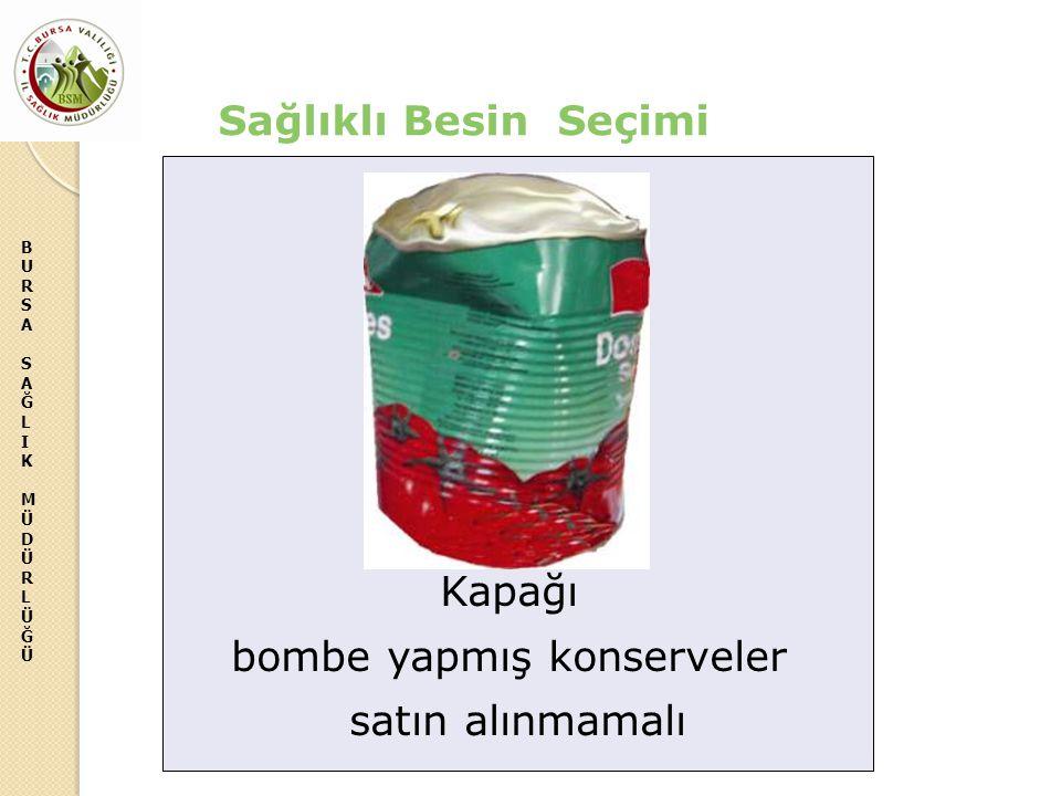 BURSASAĞLIKMÜDÜRLÜĞÜBURSASAĞLIKMÜDÜRLÜĞÜ Kapağı bombe yapmış konserveler satın alınmamalı Sağlıklı Besin Seçimi