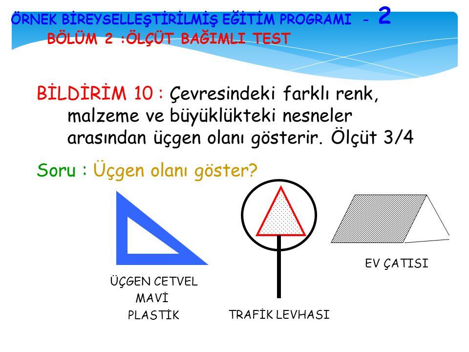 BÖLÜM 2 :ÖLÇÜT BAĞIMLI TEST ÖRNEK BİREYSELLEŞTİRİLMİŞ EĞİTİM PROGRAMI - 2 BİLDİRİM 10 : Çevresindeki farklı renk, malzeme ve büyüklükteki nesneler ara