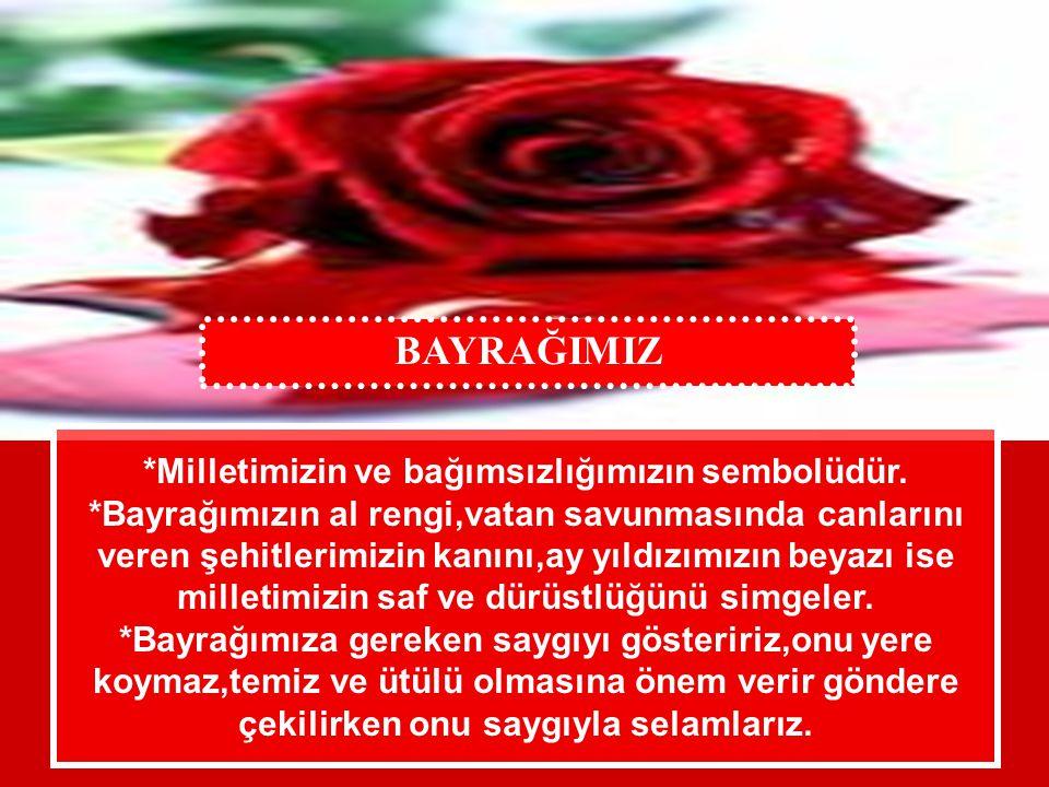BAYRAĞIMIZA VE İSTİKLAL MARŞIMIZA SAYGI GÖSTERİRİZ Bir milletin bayrağı neyi simgeler? Türk bayrağındaki kırmızı renk üzerine ay ve yıldızın neyi simg